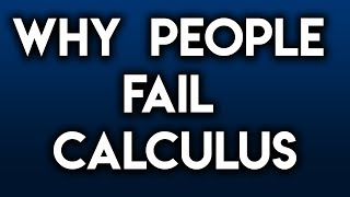 Why People FAIL Calculus