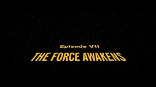 Star Wars The Force Awakens Original Crawl/Intro