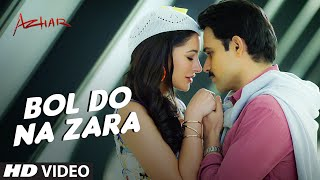 Azhar song: BOL DO NA ZARA
