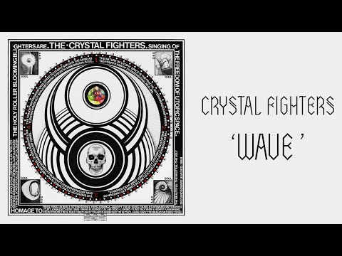 CRYSTAL FIGHTERS - WAVE ((NEW TRACK))