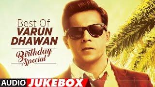 Best Of Varun Dhawan Songs    Birthday Special    Hindi Songs    Video Jukebox