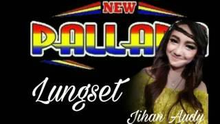 Jihan Audy - Lungset - New Pallapa