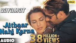 Aitbaar Nahi Karna   Full Song | Qayamat | Ajay Devgan &  Neha Dhupia | 90's Bollywood Romantic Song