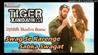 Swag Se Swagat  ( Tiger Jinda Hai ) Dj Shubham Bindra Bazar | Dj Remix Song 2018