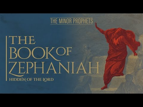 The Minor Prophets: Zephaniah - Hidden of the Lord