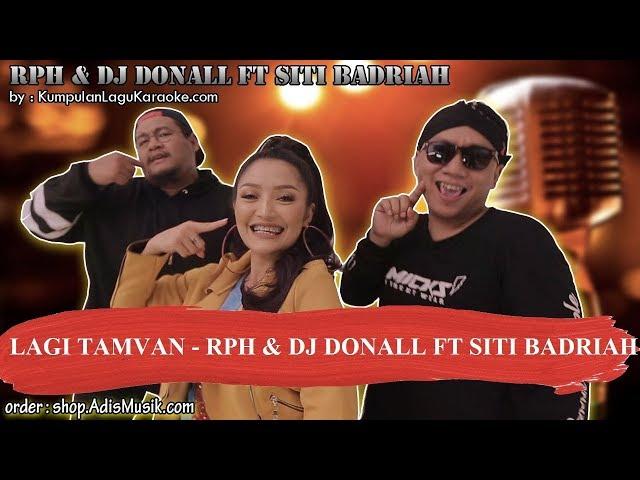LAGI TAMVAN -  RPH & DJ DONALL FT SITI BADRIAH Karaoke