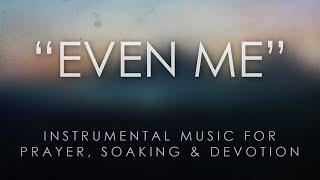 getlinkyoutube.com-Even Me - An Instrumental Hymn for Prayer, Soaking, & Devotion
