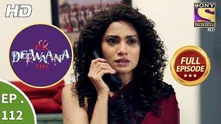 Ek Deewaana Tha - Ep 112 - Full Episode - 27th March, 2018