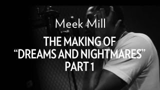 Meek Mill - The Making Of Dreams & Nightmares Part 1