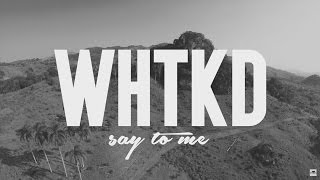 getlinkyoutube.com-WHTKD - Say To Me (Official Video)