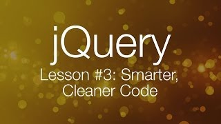 getlinkyoutube.com-jQuery Tutorial #3 - Writing Smarter, Better Code - jQuery Tutorial for Beginners