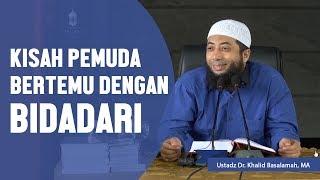 Kisah pemuda yang bertemu dengan bidadari, Ustadz DR Khalid Basalamah, MA