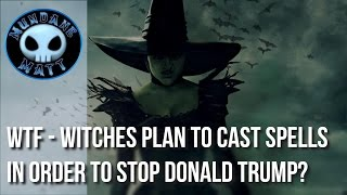 [News] WTF - Witches plan to cast spells in order to stop Donald Trump?