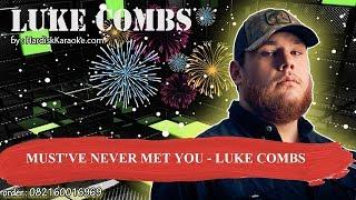 MUST'VE NEVER MET YOU   LUKE COMBS Karaoke