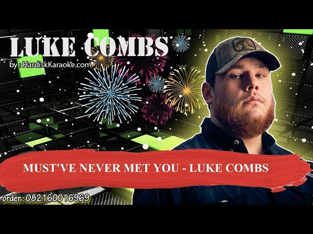 MUST'VE NEVER MET YOU   LUKE COMBS Karaoke