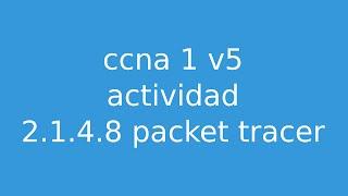 getlinkyoutube.com-ccna1 v5 packet tracer 2.1.4.8 [español]