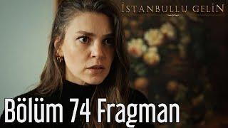 İstanbullu Gelin 74.Bölüm Fragmanı  KonaktaOrtalık Çok Karışık