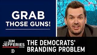 Democrats Have a Serious Branding Problem - The Jim Jefferies Show