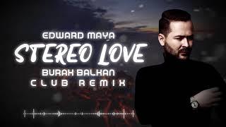 Edward Maya   Stereo Love ( Burak Balkan Club Remix ) 2019
