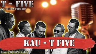 KAU - T FIVE karaoke tanpa vokal | KARAOKE T FIVE