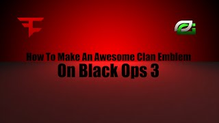 HOW TO MAKE A AWESOME CLAN EMBLEM ON BLACK OPS 3!!!