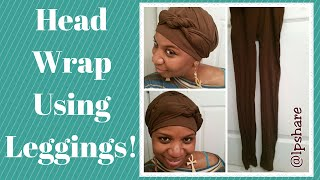 USE LEGGINGS AS A HEAD WRAP ~ REQUESTED   LP Share