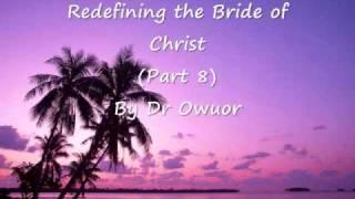getlinkyoutube.com-Dr Owuor - Redefining the Bride of Christ - Part 8 (audio)