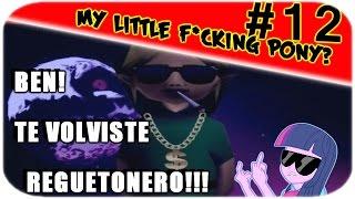 "getlinkyoutube.com-(+13) Soac juega My Little f*cking Pony P.#12 ""BEN TE VOLVISTE REGUETONERO!"""
