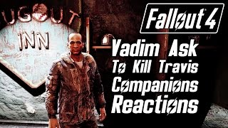 getlinkyoutube.com-Fallout 4 - Vadim Ask You To Kill Travis - All Companions Reactions & All Answers