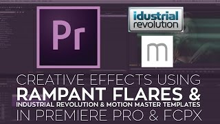 Creative FX in FCPX & Premiere using Rampant Flares, Idustrial Revolution & Motion Master Templates