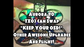 Aurora 90 - TX03 Cam Swap *KEEP YOUR OSD!* Other Awesome Upgrades And Flight! (BANGGOOD)