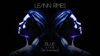 LeAnn Rimes - Blue (Re-Imagined) Live