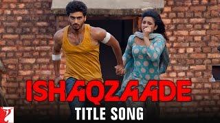 Ishaqzaade - Title Song | Arjun Kapoor | Parineeti Chopra | Javed Ali | Shreya Ghoshal