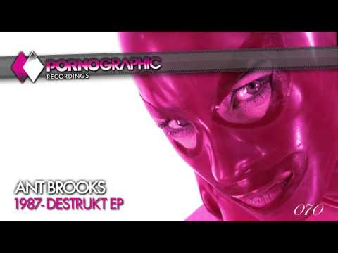 Ant Brooks & Paul Strive - Destrukt (Original Mix) [Pornographic Recordings]