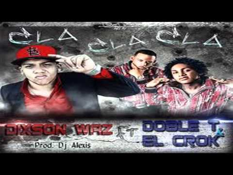 Cla Cla Cla (Nuevo New Dembow 2011) - Doble T & El Crok Ft. Dixson Waz