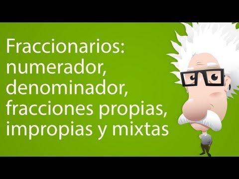 Fraccionarios: numerador, denominador, fracciones propias, impropias y mixtas