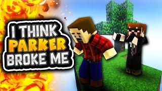 getlinkyoutube.com-I THINK PARKER BROKE ME   Minecraft SkyBlock Survival Episode 1 W/ Parker