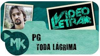 PG - Toda Lágrima