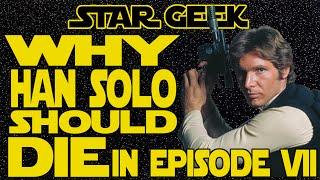 getlinkyoutube.com-Why Han Solo Should DIE in the Sequel Trilogy / Episode VII - Star Geek