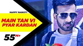 Main Tan Vi Pyar Kardan (Full Video) | Happy Raikoti | Millind Gaba | Latest Punjabi Song