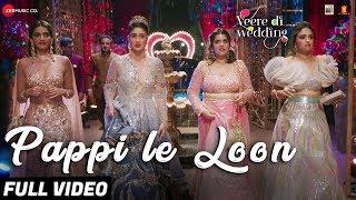 Pappi Le Loon - Full Video |Veere Di Wedding |Kareena, Sonam, Swara & Shikha |Sunidhi C & Shashwat S