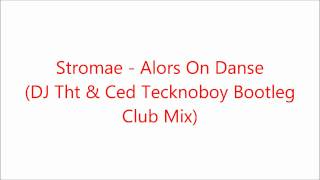 getlinkyoutube.com-Stromae - Alors On Danse (DJ Tht & Ced Tecknoboy Bootleg Club Mix)