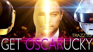 getlinkyoutube.com-GET OSCARUCKY by Trazzto - Parodia Leonardo DiCaprio Vs Daft Punk