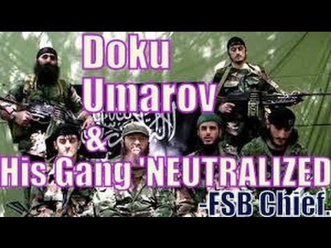 Internationally WANTED TERRORIST Doku Umarov & his gang 'NEUTRALIZED' --FSB chief