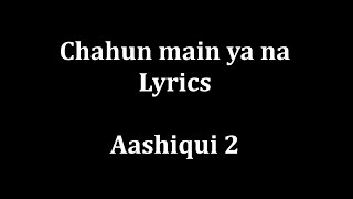 "getlinkyoutube.com-Chahun Main ya na Lyrics ""Aashiqui 2"" | Arijit Singh Palak Muchhal |"