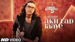 Akh Lad Jaave Song | T-Series Acoustics | JUBIN NAUTIYAL | Loveyatri