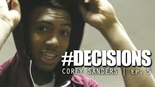 Corey Sanders: #Decisions - Episode 5