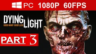 Dying Light Gameplay Walkthrough Part 3 [1080p HD MAX Settings](60 FPS) - No Commentary.