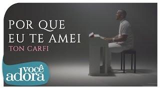 getlinkyoutube.com-Ton Carfi - Porque Eu Te Amei (Clipe)