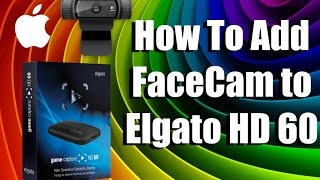 getlinkyoutube.com-Tech Tuesday! How To Add FaceCam to Elgato HD 60 on MAC or PC